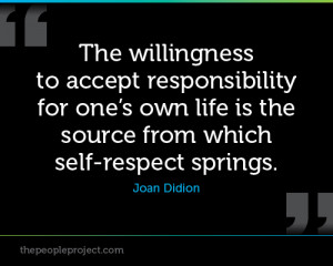 The willingness to accept responsibility for ones own life is the ...