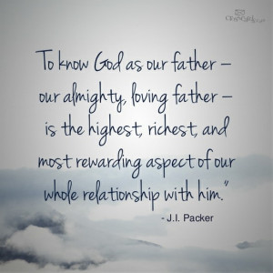 To know God as our father... J.I. Packer