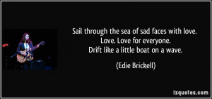 through the sea of sad faces with love. Love. Love for everyone. Drift ...
