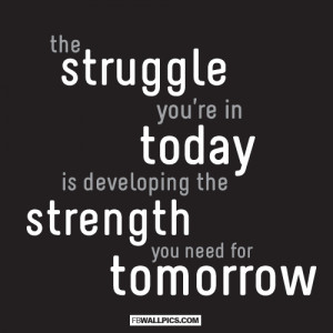 The Struggle Youre In Today Quote Picture
