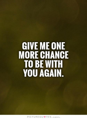 Give Me A Chance Quotes Give me a chance quotes