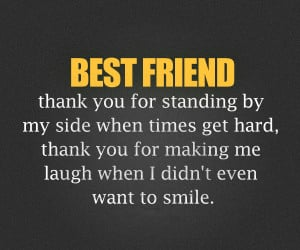 Best Friend Thank You For Standing By My Side When Times Get Hard ...