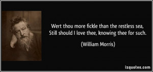 Wert thou more fickle than the restless sea, Still should I love thee ...