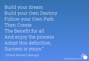 your dream Build your Own Destiny Follow your Own Path Then Create ...