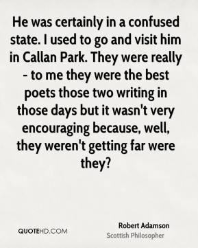 Robert Adamson - He was certainly in a confused state. I used to go ...