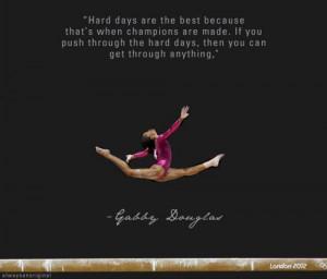 gymnastic quotes #hard days #Gabby Douglas #Gymnastic