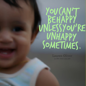 Quotes Picture: you can't be happy unless you're unhappy sometimes