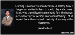 Learning is an innate human behavior. A healthy baby is happy and ...