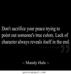 Lack of Character always reveals itself in the end! More