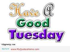 good tuesday quote happy tuesday