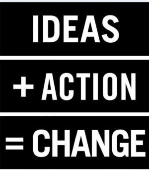 Ideas + action = change