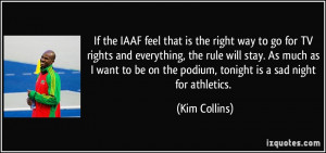 If the IAAF feel that is the right way to go for TV rights and ...