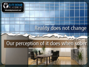 Reality does not change. Our perception of it does when sober.