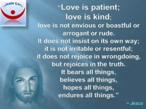 Jesus about Love quotes: Love is patient; love is kind; love bears all ...