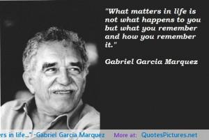 "What matters in life…"" -Gabriel García Marquéz"