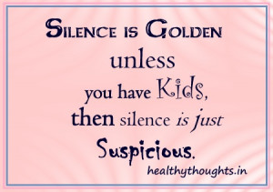 kids-children-mom-mother-mischief-quotes-Silence is Golden unless you ...