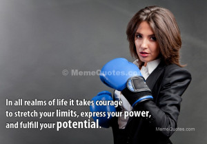 In all realms of life it takes courage to strech your limits, express ...