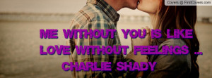 ... you is like love without feelings ... - charlie shady , Pictures