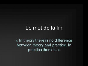 theory there is no difference between theory and practice In practice