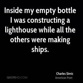 Charles Simic Inside my empty bottle I was constructing a lighthouse