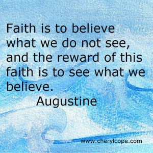 Faith is to believe what we do not see, and the reward of this is to ...