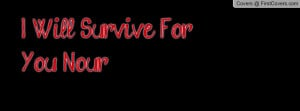 Will Survive For You Nour Profile Facebook Covers