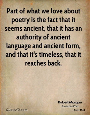 Part of what we love about poetry is the fact that it seems ancient ...