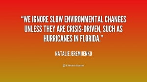 We ignore slow environmental changes unless they are crisis-driven ...