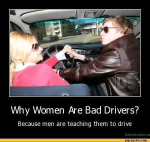 Why Women Are Bad Drivers? Because men are teaching them to drive ...