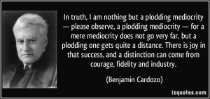 but a plodding mediocrity — please observe, a plodding mediocrity ...