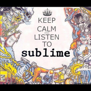 If Sublime doesnt chill you out, nothing will. Best music ever.