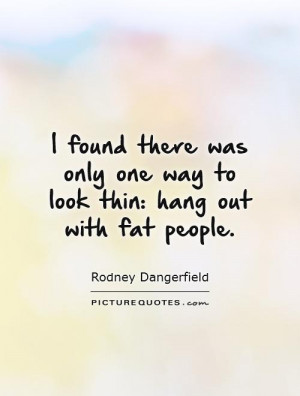 Funny Quotes Weight Loss Quotes Fat Quotes Diet Quotes Rodney ...