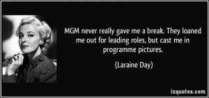 ... for leading roles, but cast me in programme pictures. - Laraine Day