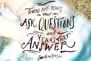 """There are years that ask questions and years that answer."""" — Zora ..."""