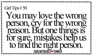 You may love the wrong person, cry for the wrong reason. But one ...