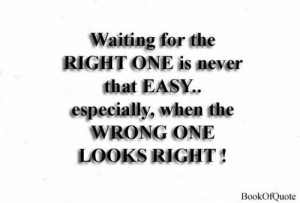 Still waiting for the right oneStinky Wrong, Mi Inspiration, Quotes, I ...
