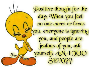 Positive thought for the day: When you feel no one cares or loves you ...