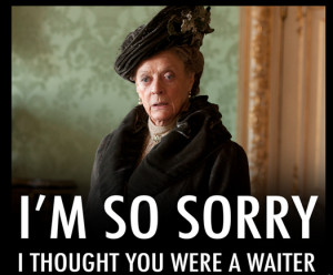 dowager countess grantham dame maggie smith downton abbey quote
