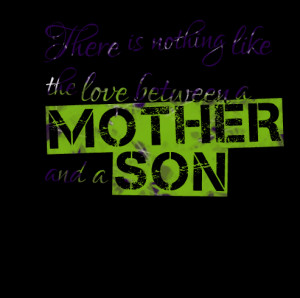 Quotes Picture: there is nothing like the love between a mother and a ...