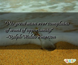 ... great man ever complains of want of opportunity.' as well as some of