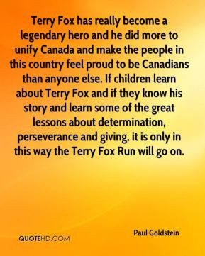 Paul Goldstein - Terry Fox has really become a legendary hero and he ...