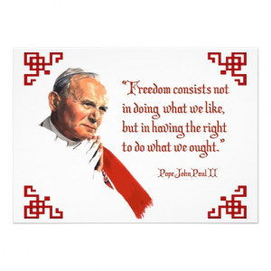 famous quote from the late pope john paul ii freedom consists not in ...