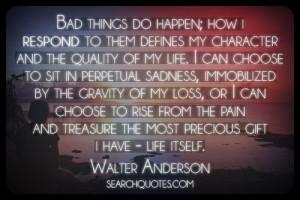 ... treasure the most precious gift I have - life itself. -Walter Anderson