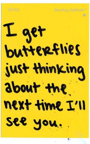 get butterflies just thinking about the next time I'll see you