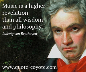 Philosophy quotes - Music is a higher revelation than all wisdom and ...