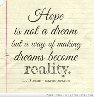 Hope is not a dream but a way of making dreams become reality