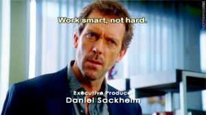Work smart, not hard.