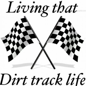 Living that Dirt Track Life