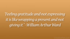 """... like wrapping a present and not giving it."""" – William Arthur Ward"""