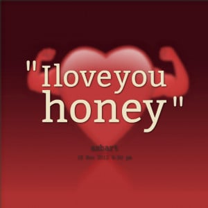 Quotes Picture: i love you honey